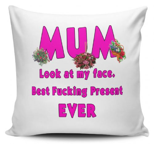Mum Look at My Face Best F*CKING Present Ever Funny Cushion Cover